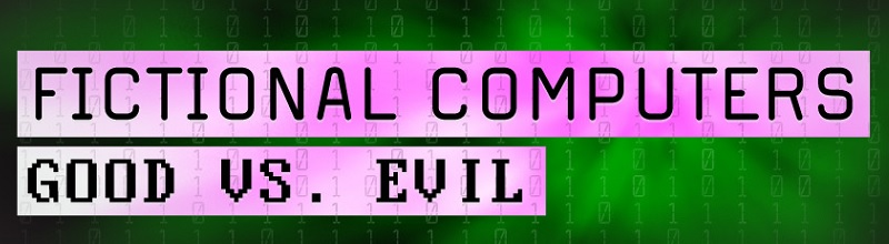 Fictional Computers - Good vs. Evil featured image