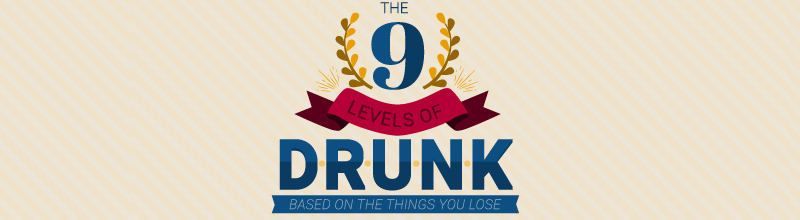 The 9 Levels of Drunk Based on the Things You Lose featured image
